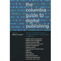 The Columbia Guide to Digital Publishing by William E. Kasdorf, 9780231124997