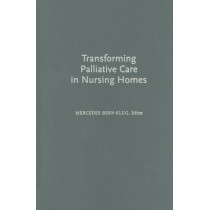 Transforming Palliative Care in Nursing Homes: The Social Work Role by Mercedes E. Bern-Klug, 9780231132244