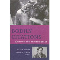Bodily Citations: Religion and Judith Butler by Ellen Armour, 9780231134071