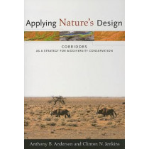Applying Nature's Design: Corridors as a Strategy for Biodiversity Conservation by Anthony Anderson, 9780231134118