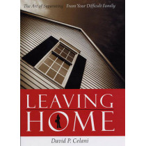 Leaving Home: The Art of Separating from Your Difficult Family by David P. Celani, 9780231134767