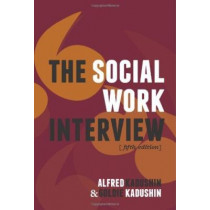 The Social Work Interview: Fifth Edition by Alfred Kadushin, 9780231135818