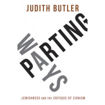 Parting Ways: Jewishness and the Critique of Zionism by Judith Butler, 9780231146104
