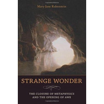 Strange Wonder: The Closure of Metaphysics and the Opening of Awe by Mary-Jane Rubenstein, 9780231146333