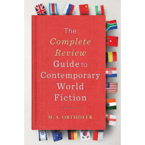 The Complete Review Guide to Contemporary World Fiction by M. A. Orthofer, 9780231146753