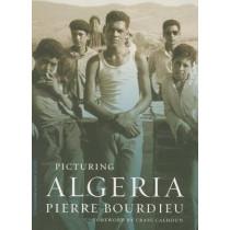 Picturing Algeria by Pierre Bourdieu, 9780231148436