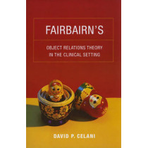 Fairbairn's Object Relations Theory in the Clinical Setting by David P. Celani, 9780231149075