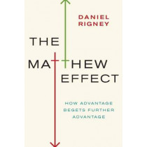 The Matthew Effect: How Advantage Begets Further Advantage by Daniel Rigney, 9780231149488