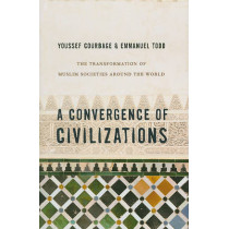 A Convergence of Civilizations: The Transformation of Muslim Societies Around the World by Youssef Courbage, 9780231150026