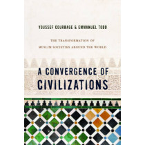 A Convergence of Civilizations: The Transformation of Muslim Societies Around the World by Youssef Courbage, 9780231150033