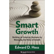 Smart Growth: Building an Enduring Business by Managing the Risks of Growth by Edward D. Hess, 9780231150507