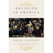 Religion in America: A Political History by Denis Lacorne, 9780231151016