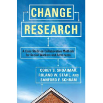 Change Research: A Case Study on Collaborative Methods for Social Workers and Advocates by Corey S. Shdaimah, 9780231151795