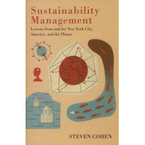 Sustainability Management: Lessons from and for New York City, America, and the Planet by Steven Cohen, 9780231152587