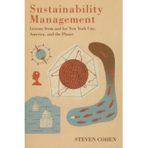 Sustainability Management: Lessons from and for New York City, America, and the Planet by Steven Cohen, 9780231152594