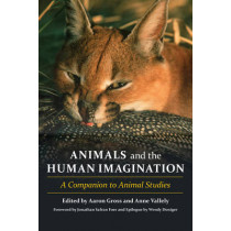 Animals and the Human Imagination: A Companion to Animal Studies by Aaron Gross, 9780231152976