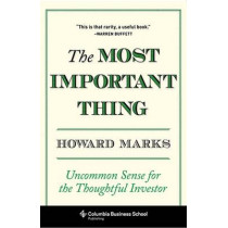 The Most Important Thing: Uncommon Sense for the Thoughtful Investor by Howard Marks, 9780231153683