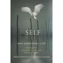 Self and Emotional Life: Philosophy, Psychoanalysis, and Neuroscience by Adrian Johnston, 9780231158312