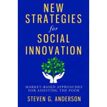 New Strategies for Social Innovation: Market-Based Approaches for Assisting the Poor by Steven Anderson, 9780231159234