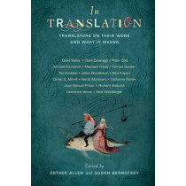 In Translation: Translators on Their Work and What It Means by Esther Allen, 9780231159685