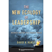 The New Ecology of Leadership: Business Mastery in a Chaotic World by David K. Hurst, 9780231159708