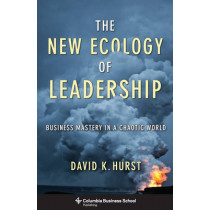 The New Ecology of Leadership: Business Mastery in a Chaotic World by David K. Hurst, 9780231159715