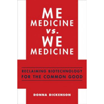 Me Medicine vs. We Medicine: Reclaiming Biotechnology for the Common Good by Donna Dickenson, 9780231159746