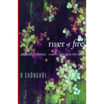 River of Fire and Other Stories by Chong-hui O, 9780231160674