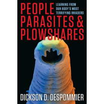 People, Parasites, and Plowshares: Learning From Our Body's Most Terrifying Invaders by Dickson D. Despommier, 9780231161954