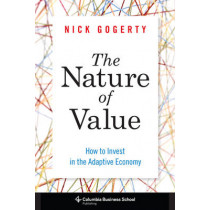 The Nature of Value: How to Invest in the Adaptive Economy by Nick Gogerty, 9780231162449