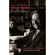The Lives of Erich Fromm: Love's Prophet by Lawrence J. Friedman, 9780231162586