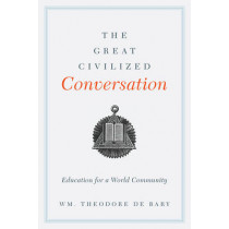 The Great Civilized Conversation: Education for a World Community by Wm. Theodore De Bary, 9780231162777