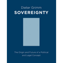 Sovereignty: The Origin and Future of a Political and Legal Concept by Dieter Grimm, 9780231164252