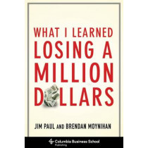 What I Learned Losing a Million Dollars by Jim Paul, 9780231164689