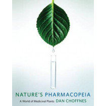 Nature's Pharmacopeia: A World of Medicinal Plants by Dan Choffnes, 9780231166614