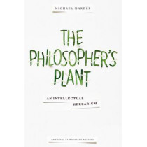 The Philosopher's Plant: An Intellectual Herbarium by Michael Marder, 9780231169035