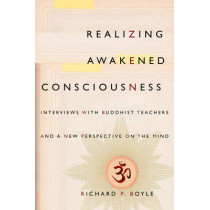 Realizing Awakened Consciousness: Interviews with Buddhist Teachers and a New Perspective on the Mind by Richard P. Boyle, 9780231170741