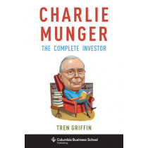 Charlie Munger: The Complete Investor by Tren Griffin, 9780231170987
