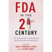 FDA in the Twenty-First Century: The Challenges of Regulating Drugs and New Technologies by I. Glenn Cohen, 9780231171182