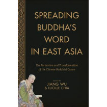 Spreading Buddha's Word in East Asia: The Formation and Transformation of the Chinese Buddhist Canon by Jiang Wu, 9780231171601