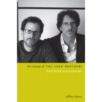 The Cinema of the Coen Brothers: Hard-Boiled Entertainments by Jeffrey Adams, 9780231174619