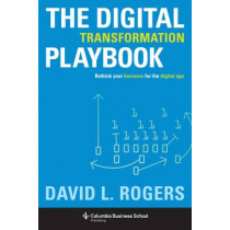 The Digital Transformation Playbook: Rethink Your Business for the Digital Age by David L. Rogers, 9780231175449
