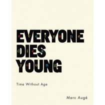 Everyone Dies Young: Time Without Age by Marc Aug, 9780231175890