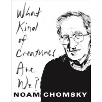 What Kind of Creatures Are We? by Noam Chomsky, 9780231175968