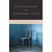 Negative Emotions and Transitional Justice by Mihaela Mihai, 9780231176507