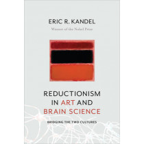 Reductionism in Art and Brain Science: Bridging the Two Cultures by Eric R. Kandel, 9780231179621