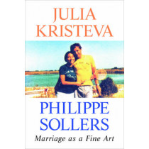 Marriage as a Fine Art by Julia Kristeva, 9780231180108