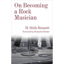On Becoming a Rock Musician by H. Stith Bennett, 9780231182843