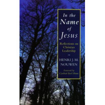 In the Name of Jesus: Reflections on Christian Leadership by Henri J. M. Nouwen, 9780232518290