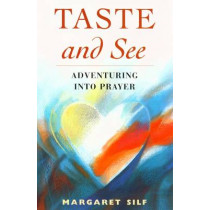 Taste and See: Adventuring into Prayer by Margaret Silf, 9780232523188